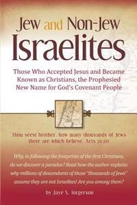 Jew and Non-Jew Israelites: Those Who Accepted Jesus and Became Known as Christians, the Prophesied New Name for God's Covenant People