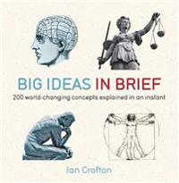 Big ideas in brief - 200 world-changing concepts explained in an instant