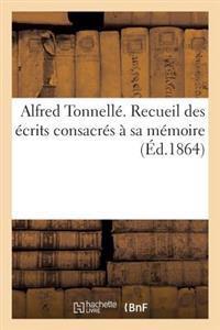 Alfred Tonnelle. Recueil Des Ecrits Consacres a Sa Memoire
