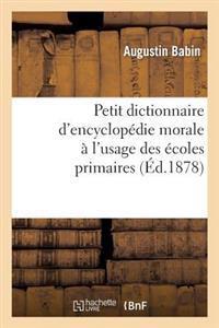 Petit Dictionnaire D'Encyclopedie Morale A L'Usage Des Ecoles Primaires
