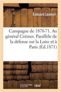 Campagne de 1870-71. Au G�n�ral Cr�mer. Parall�le de la D�fense Sur La Loire Et � Paris