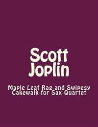 Scott Joplin: Maple Leaf Rag and Swipesy Cakewalk for Sax Quartet