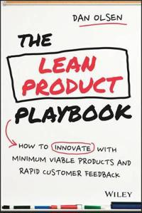The Lean Product Playbook: How to Innovate with Minimum Viable Products and