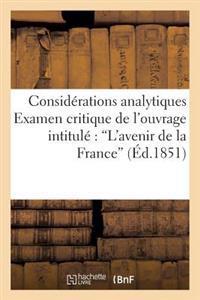 Considerations Analytiques. Examen Critique de L'Ouvrage Intitule 'L'avenir de La France'
