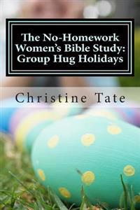 The No-Homework Women's Bible Study: Group Hug Holidays