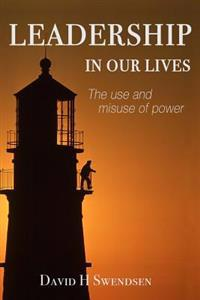Leadership in Our Lives: The Use and Misuse of Power