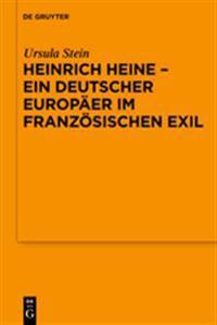 Heinrich Heine - Ein Deutscher Europaer Im Franzosischen Exil
