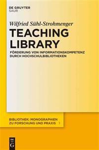 Teaching Library: Förderung Von Informationskompetenz Durch Hochschulbibliotheken
