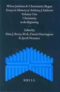 When Judaism and Christianity Began (2 Vols): Essays in Memory of Anthony J. Saldarini