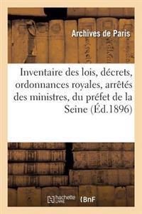 Inventaire Des Lois, Decrets, Ordonnances Royales, Arretes Des Ministres, Du Prefet de La Seine