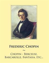 Chopin - Berceuse, Barcarolle, Fantasia, Etc...