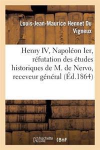 Henry IV, Napol�on Ier, R�futation Des �tudes Historiques de M. de Nervo, Receveur G�n�ral