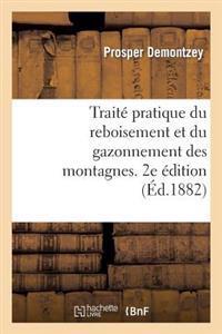 Traite Pratique Du Reboisement Et Du Gazonnement Des Montagnes. 2e Edition