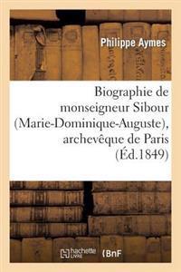 Biographie de Monseigneur Sibour (Marie-Dominique-Auguste), Archeveque de Paris, Precedee