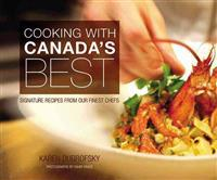 Cooking with Canada's Best: Signature Recipes from Our Finest Chefs