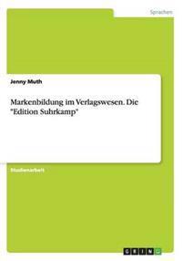 """Markenbildung Im Verlagswesen. Die """"Edition Suhrkamp"""""""