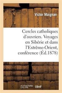 Cercles Catholiques d'Ouvriers. Voyages En Sib�rie Et Dans l'Extr�me-Orient, Conf�rence Donn�e