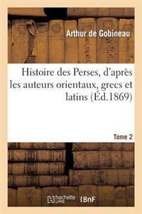 Histoire Des Perses, D'Apres Les Auteurs Orientaux, Grecs Et Latins.Tome 2