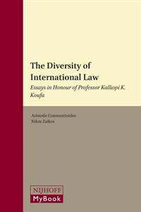 The Diversity of International Law: Essays in Honour of Professor Kalliopi K. Koufa
