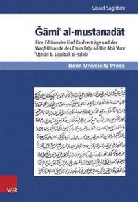 Gami' Al-Mustanadat: Funf Kaufvertrage Und Die Waqf-Urkunde Des Emirs Fahr Ad-Din Abu 'Amr 'Utman B. Ugulbak Al-Halabi