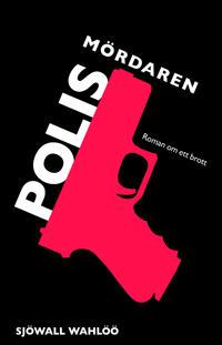 Polismördaren - Sjöwall Wahlöö, Maj Sjöwall, Per Wahlöö pdf epub