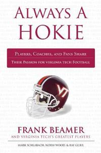 Always a Hokie: Players, Coaches, and Fans Share Their Passion for Virginia Tech Football