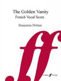 La Golden Vanity: Un Vaudeville Pour Garcons Et Piano D'Apres Une Vieille Ballade Anglaise