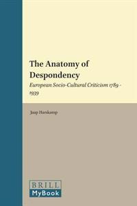 The Anatomy of Despondency: European Socio-Cultural Criticism 1789-1939