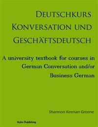 Deutschkurs Konversation Und Geschaftsdeutsch: A University Textbook for Courses in German Conversation And/Or Business German
