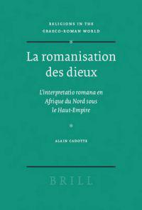 La Romanisation Des Dieux: L'Interpretatio Romana En Afrique Du Nord Sous Le Haut-Empire