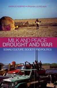 Milk and Peace Drought and War: Somali Culture, Society and Politics