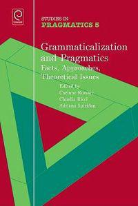 Grammaticalization and Pragmatics: Facts, Approaches, Theoretical Issues