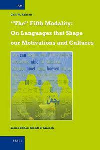 """The"" Fifth Modality: On Languages That Shape Our Motivations and Cultures"