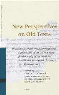 New Perspectives on Old Texts: Proceedings of the Tenth International Symposium of the Orion Center for the Study of the Dead Sea Scrolls and Associa