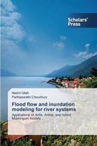 Flood Flow and Inundation Modeling for River Systems