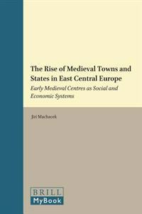 The Rise of Medieval Towns and States in East Central Europe: Early Medieval Centres as Social and Economic Systems