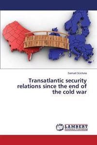 Transatlantic Security Relations Since the End of the Cold War