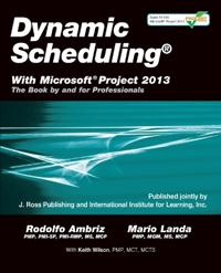 Dynamic Scheduling with Microsoft Project 2013: The Book by and for Professionals
