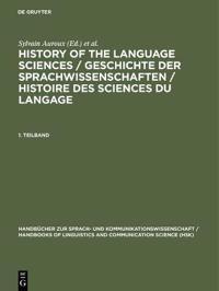 History of the Language Sciences/Geschichte Der Sprachwissenschaften/Histoire Des Sciences Du Langage