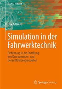 Simulation in Der Fahrwerktechnik: Einfuhrung in Die Erstellung Von Komponenten- Und Gesamtfahrzeugmodellen