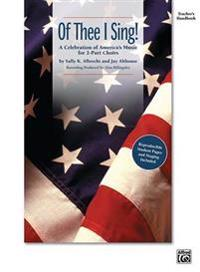 Of Thee I Sing!: A Celebration of America's Music for 2-Part Choirs