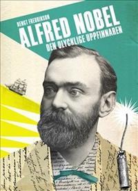 Alfred Nobel : den olycklige uppfinnaren
