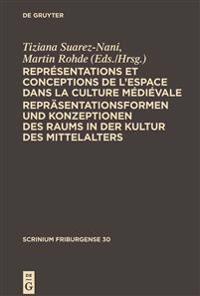 Representations Et Conceptions de L'Espace Dans La Culture Medievale. Reprasentationsformen Und Konzeptionen Des Raums in Der Kultur Des Mittelalters: