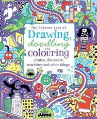 Drawing, doodling & colouring pirates, dinosaurs, machines and other things