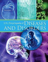 UXL Encyclopedia of Diseases and Disorders