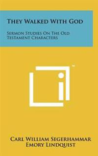 They Walked with God: Sermon Studies on the Old Testament Characters