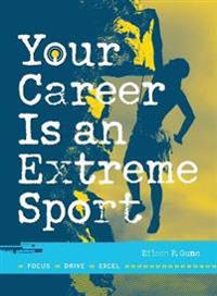 Your Career Is an Extreme Sport