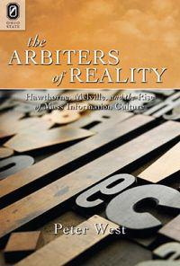The Arbiters of Reality: Hawthorne, Melville, and the Rise of Mass Information Culture