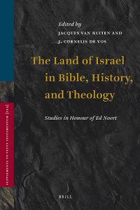 The Land of Israel in Bible, History, and Theology:: Studies in Honour of Ed Noort