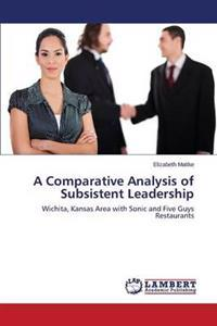 A Comparative Analysis of Subsistent Leadership
